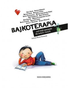 Bajkoterapia, czyli bajki-pomagajki dla małych i dużych 0-10 lat